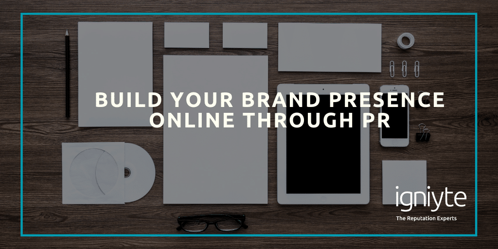 Build your brand presence online through PR - Igniyte business to business PR